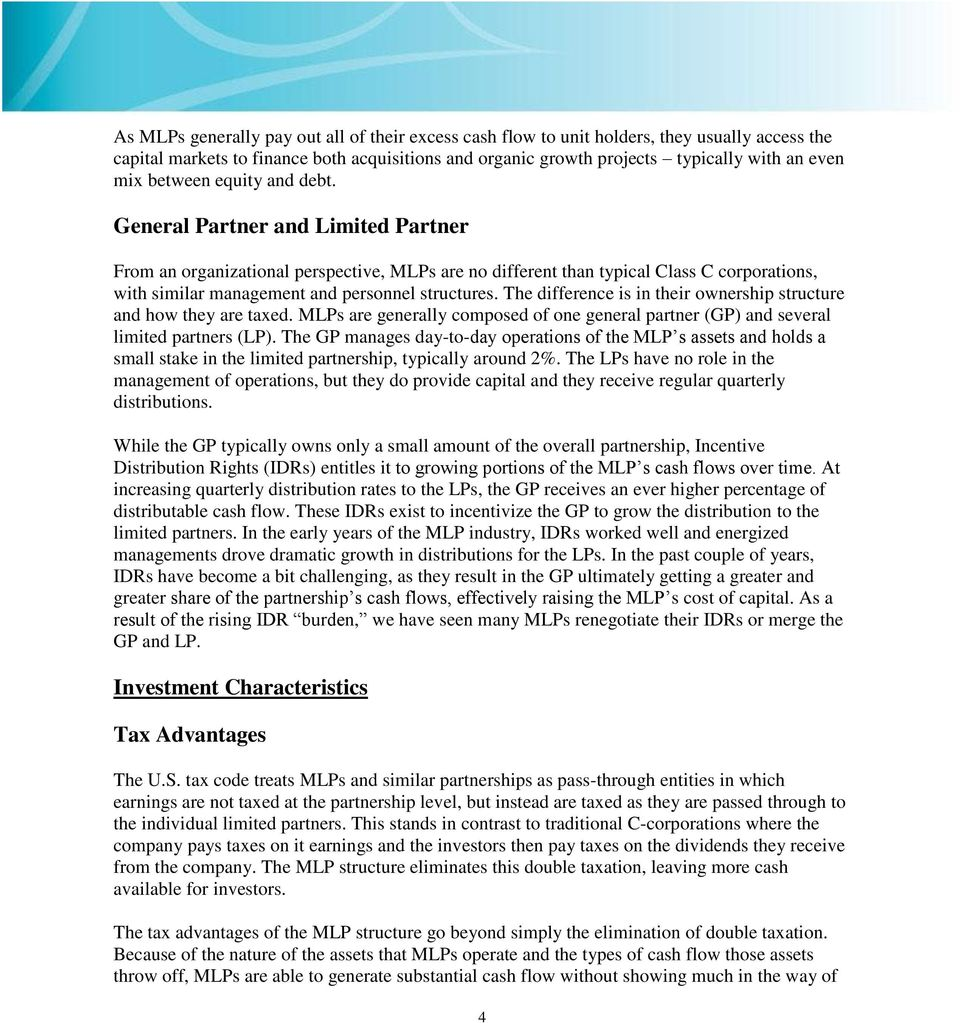 General Partner and Limited Partner From an organizational perspective, MLPs are no different than typical Class C corporations, with similar management and personnel structures.