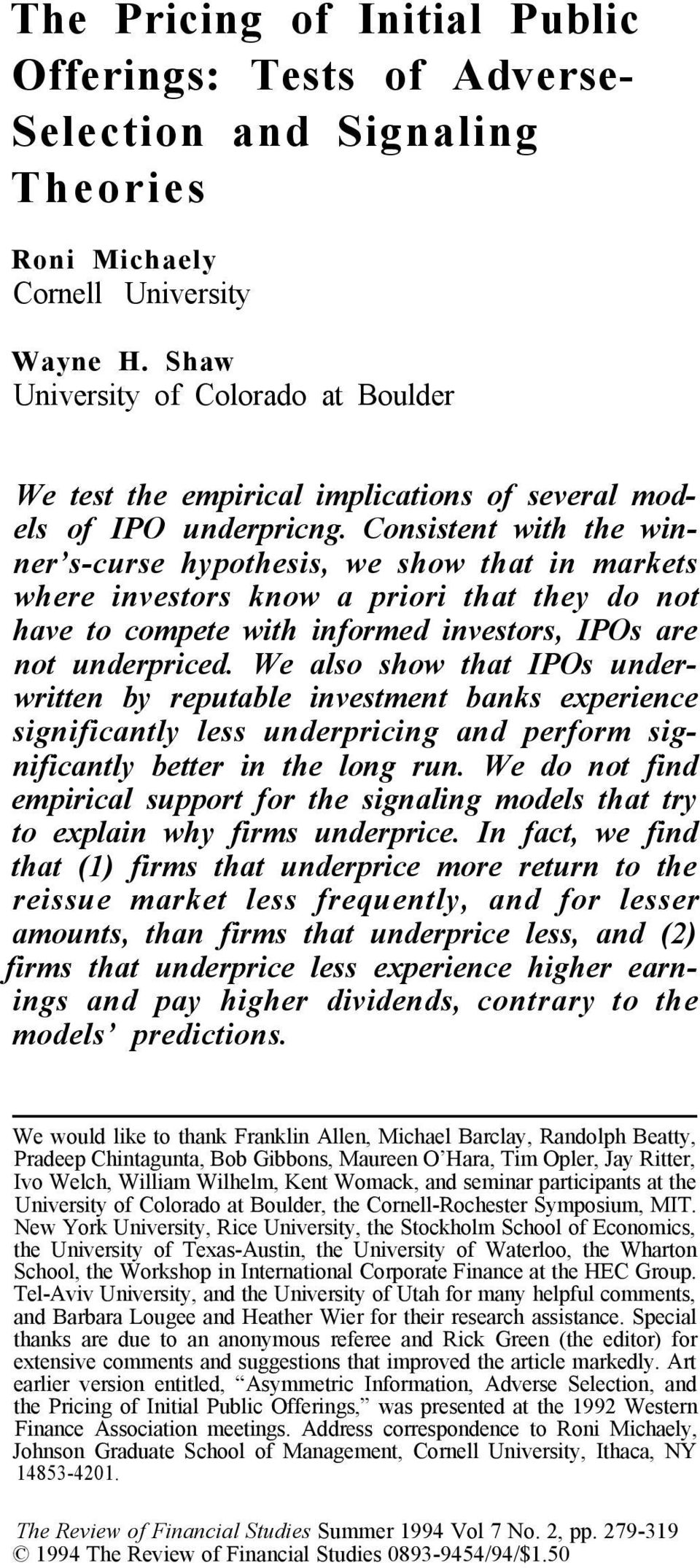 Consistent with the winner s-curse hypothesis, we show that in markets where investors know a priori that they do not have to compete with informed investors, IPOs are not underpriced.