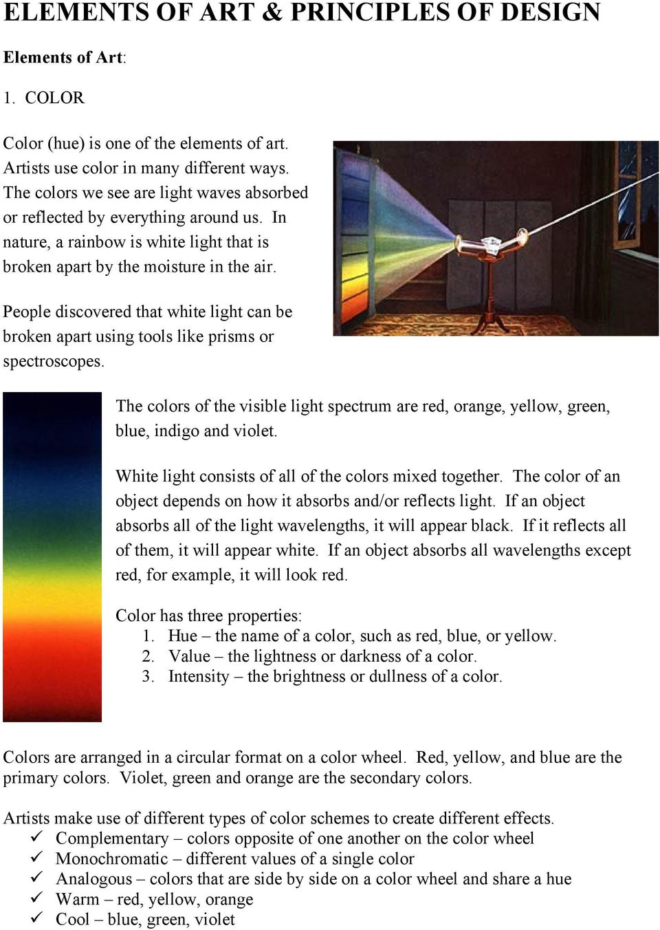 People discovered that white light can be broken apart using tools like prisms or spectroscopes. The colors of the visible light spectrum are red, orange, yellow, green, blue, indigo and violet.