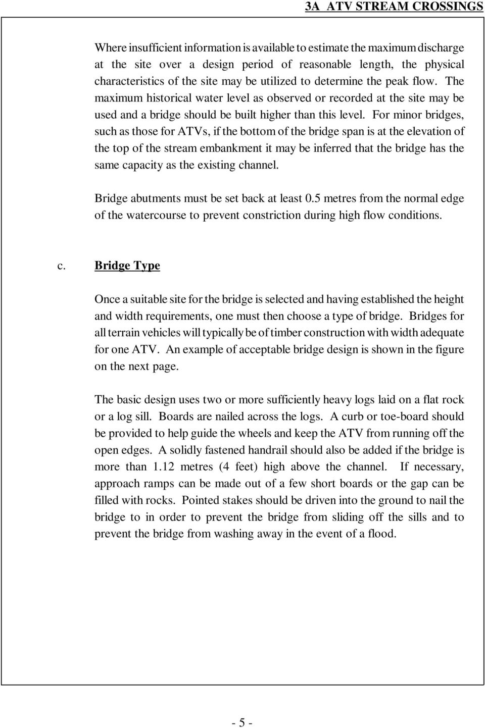 For minor bridges, such as those for ATVs, if the bottom of the bridge span is at the elevation of the top of the stream embankment it may be inferred that the bridge has the same capacity as the
