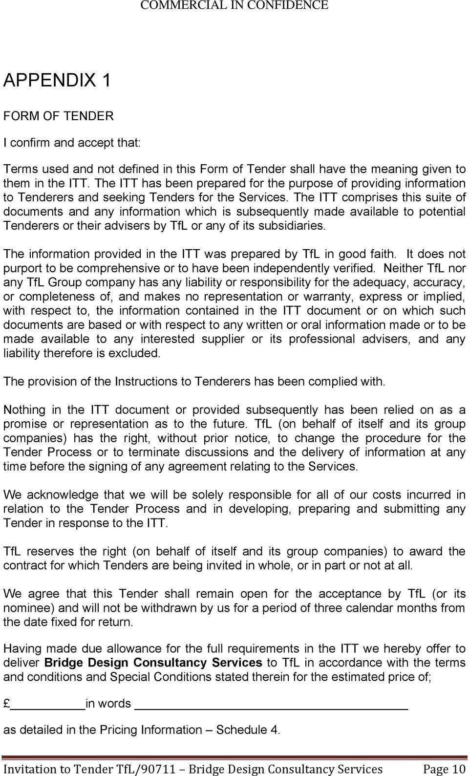 The ITT comprises this suite of documents and any information which is subsequently made available to potential Tenderers or their advisers by TfL or any of its subsidiaries.