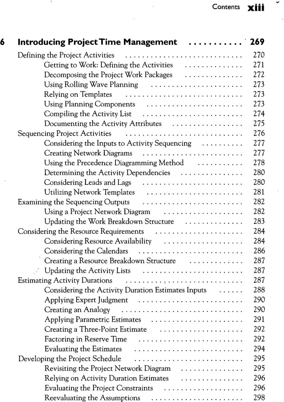 Activity Sequencing 277 Creating Network Diagrams 277 Using the Precedence Diagramming Method 278 Determining the Activity Dependencies 280 Considering Leads and Lags 280 Utilizing Network Templates
