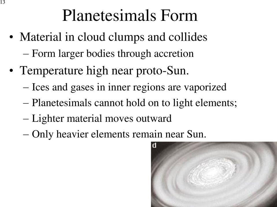 Ices and gases in inner regions are vaporized Planetesimals cannot hold