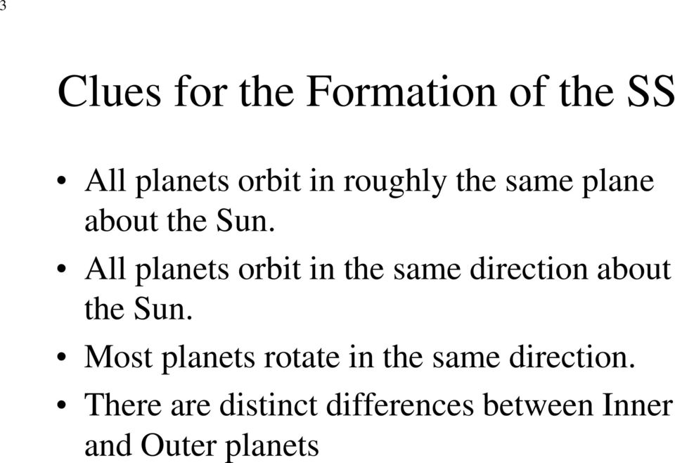 All planets orbit in the same direction about the Sun.