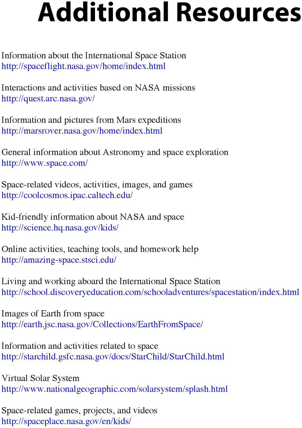 edu/ Kid-friendly information about NASA and space http://science.hq.nasa.gov/kids/ Online activities, teaching tools, and homework help http://amazing-space.stsci.