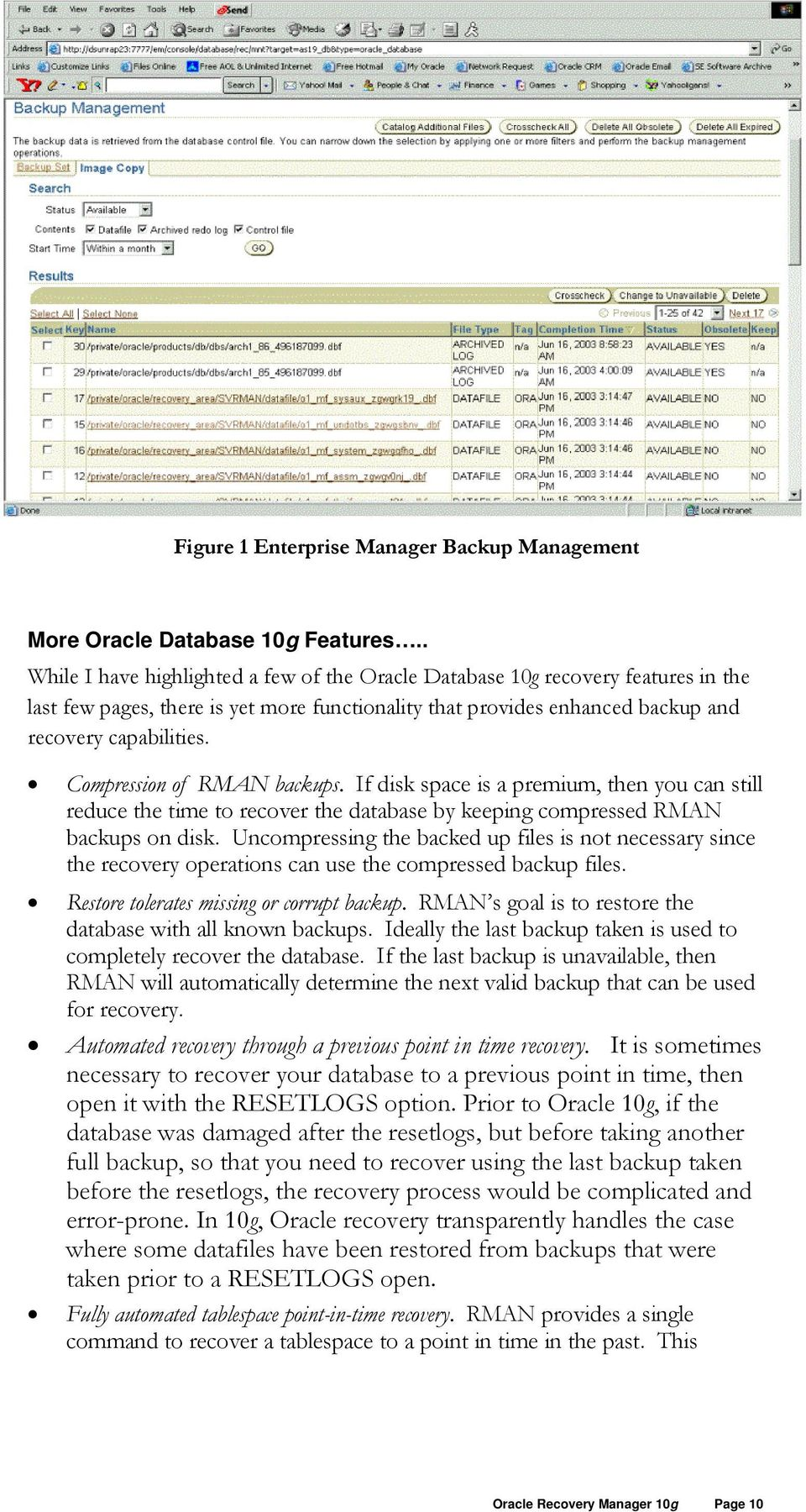 Compression of RMAN backups. If disk space is a premium, then you can still reduce the time to recover the database by keeping compressed RMAN backups on disk.