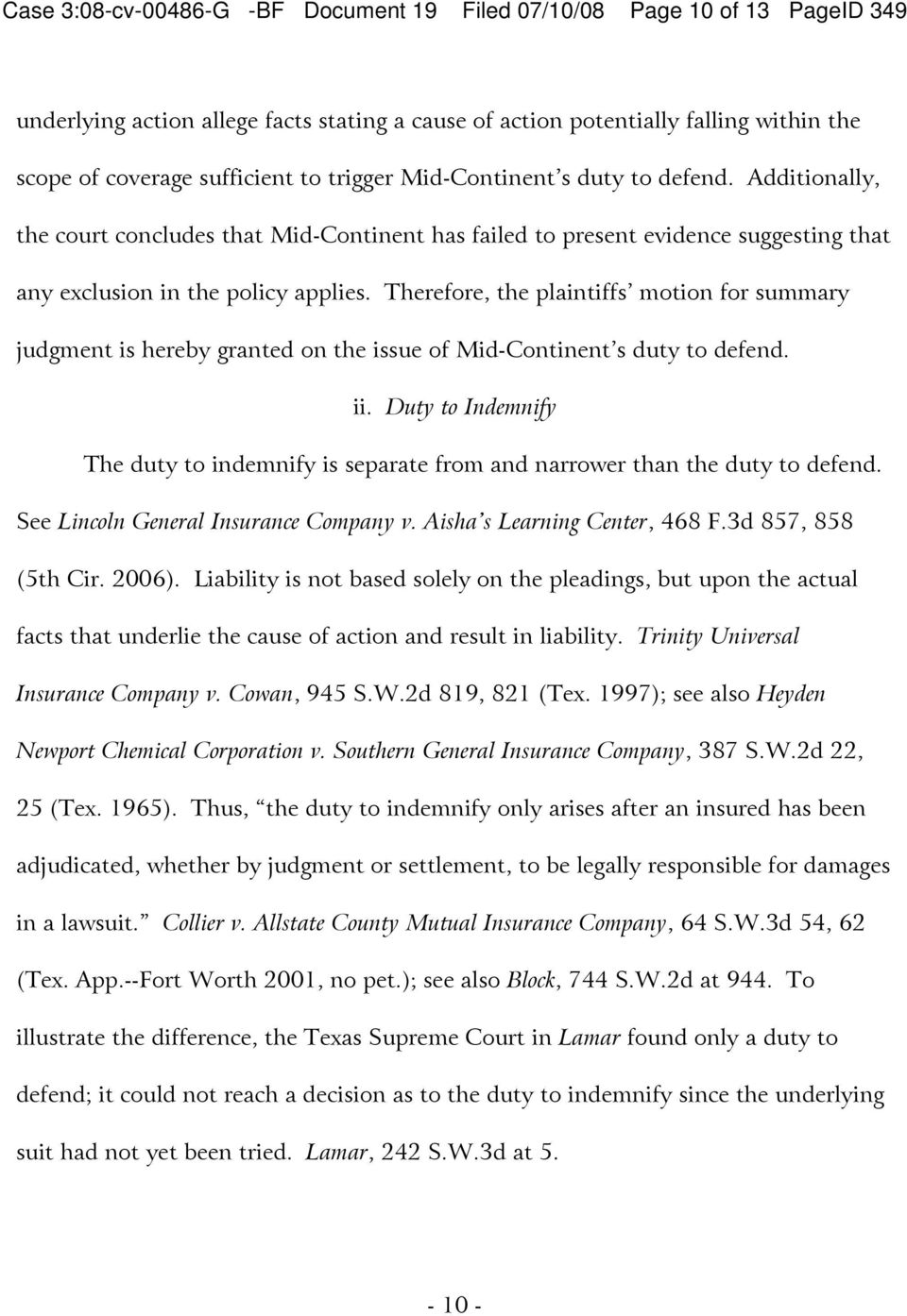 Therefore, the plaintiffs motion for summary judgment is hereby granted on the issue of Mid-Continent s duty to defend. ii.