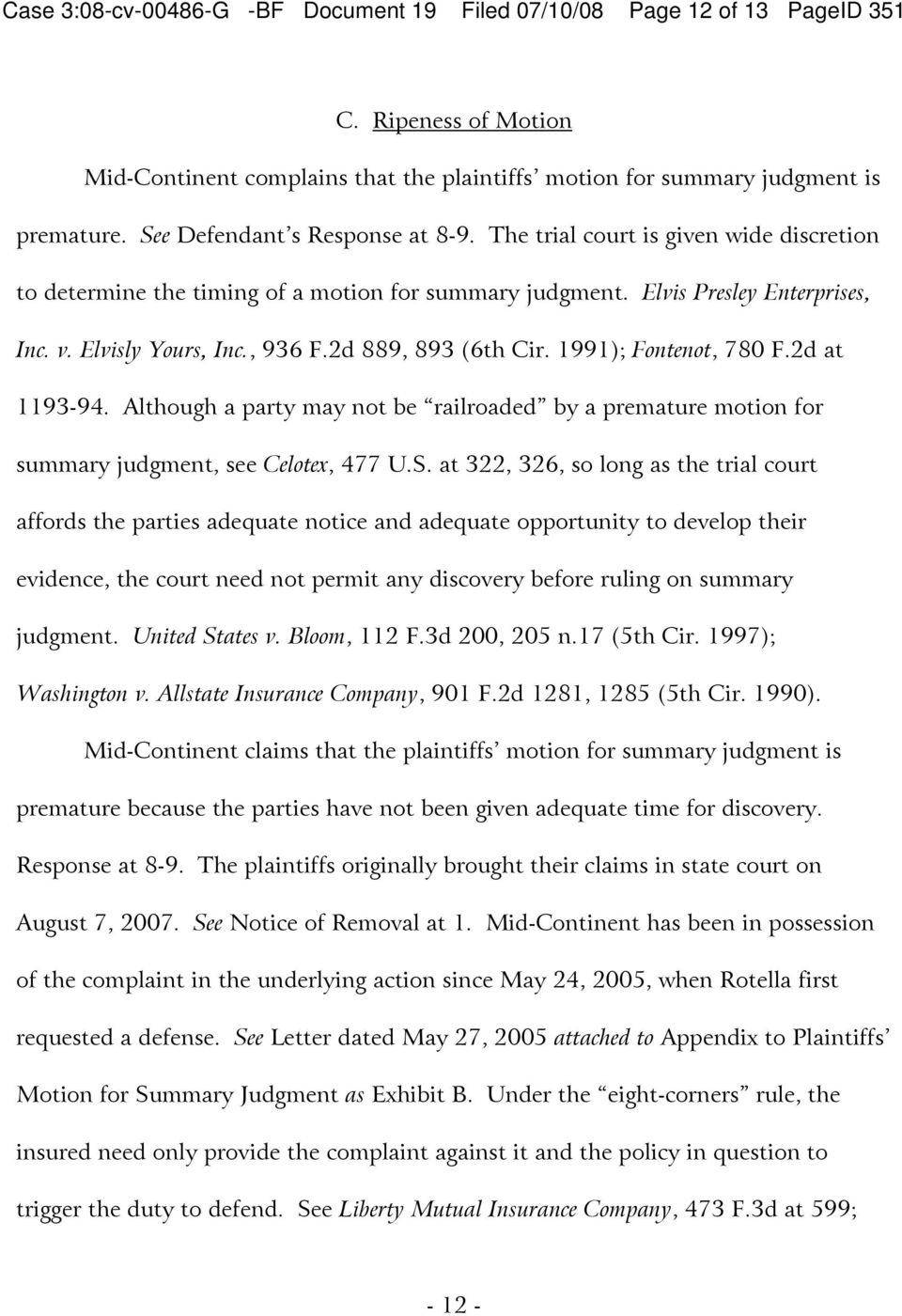 2d 889, 893 (6th Cir. 1991; Fontenot, 780 F.2d at 1193-94. Although a party may not be railroaded by a premature motion for summary judgment, see Celotex, 477 U.S.
