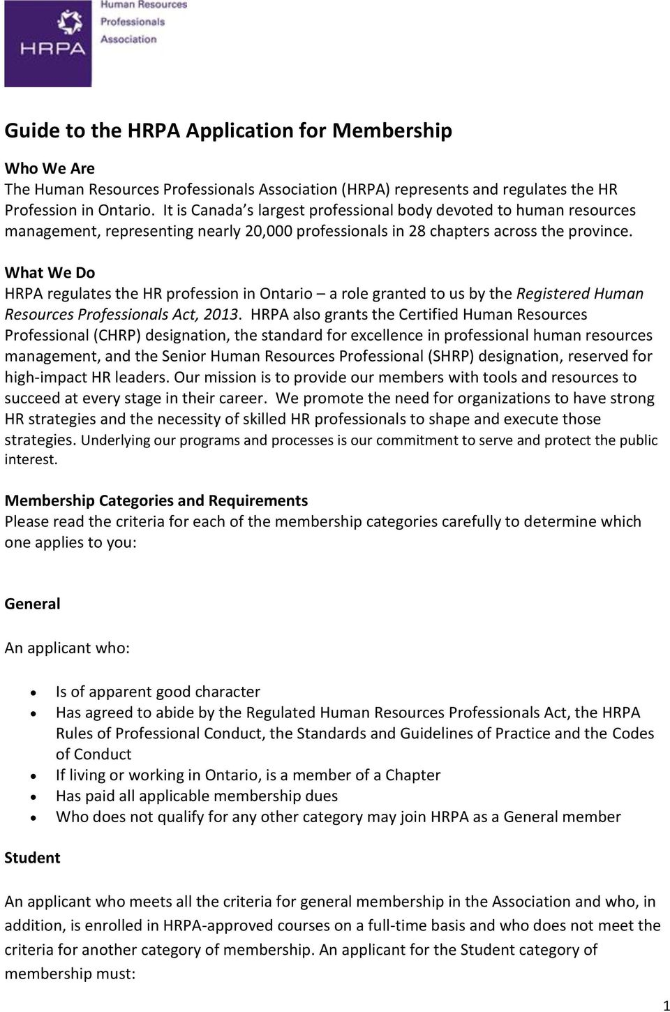 What We Do HRPA regulates the HR profession in Ontario a role granted to us by the Registered Human Resources Professionals Act, 2013.