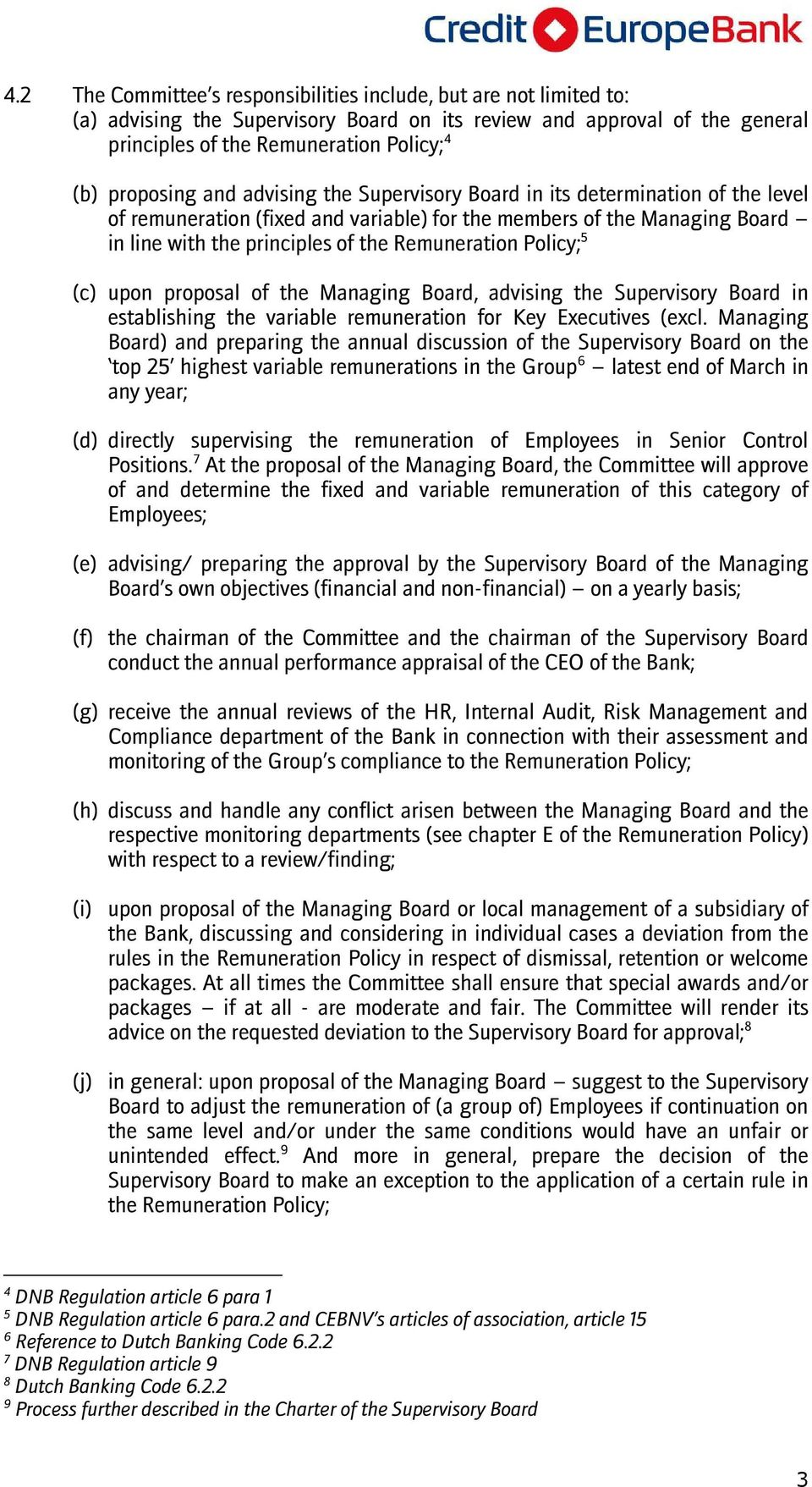 Remuneration Policy; 5 (c) upon proposal of the Managing Board, advising the Supervisory Board in establishing the variable remuneration for Key Executives (excl.