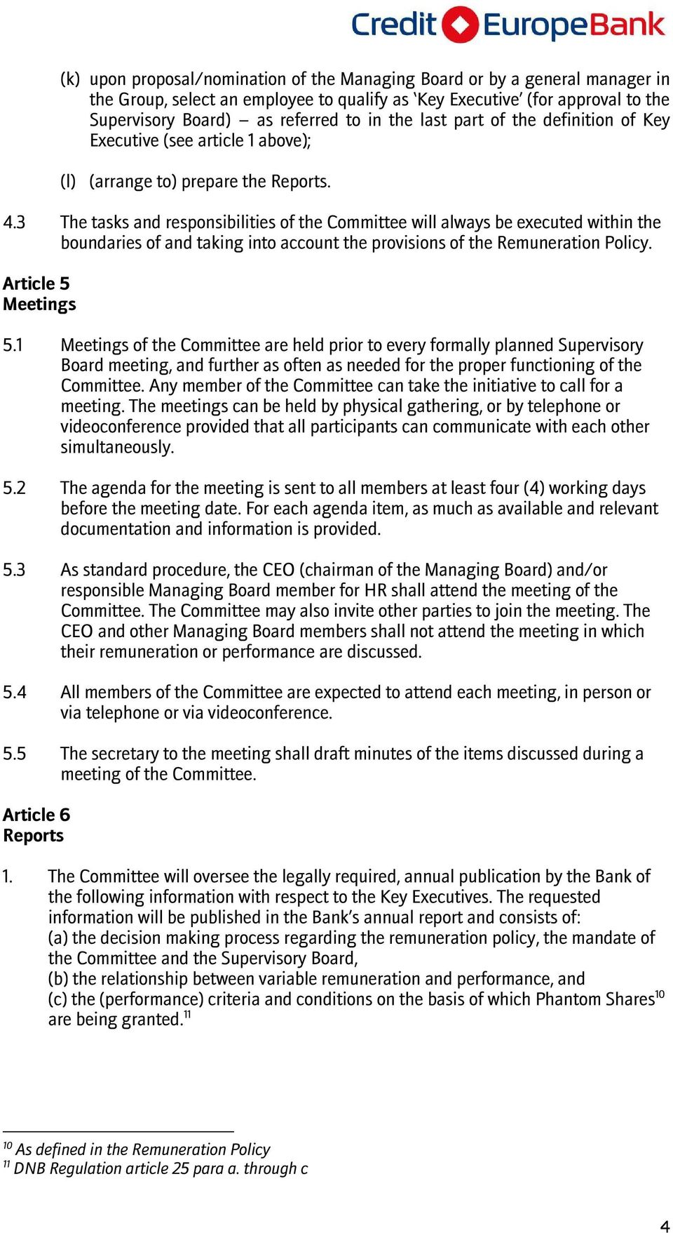 3 The tasks and responsibilities of the Committee will always be executed within the boundaries of and taking into account the provisions of the Remuneration Policy. Article 5 Meetings 5.