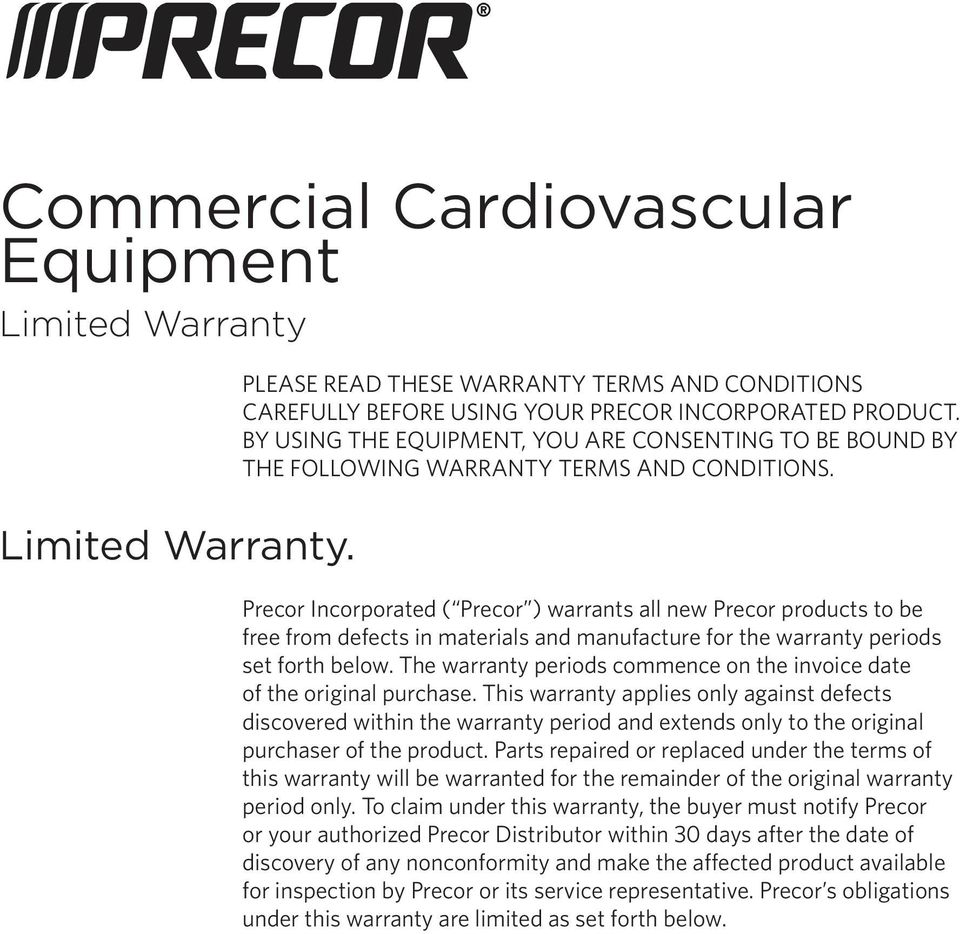 Precor Incorporated ( Precor ) warrants all new Precor products to be free from defects in materials and manufacture for the warranty periods set forth below.