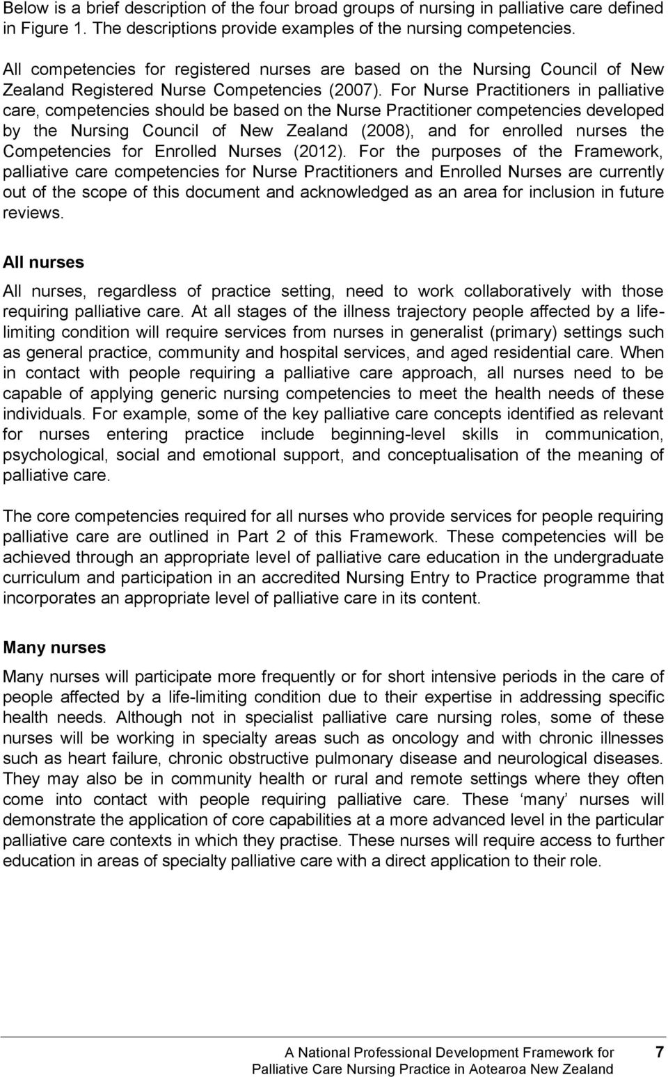For Nurse Practitioners in palliative care, competencies should be based on the Nurse Practitioner competencies developed by the Nursing Council of New Zealand (2008), and for enrolled nurses the