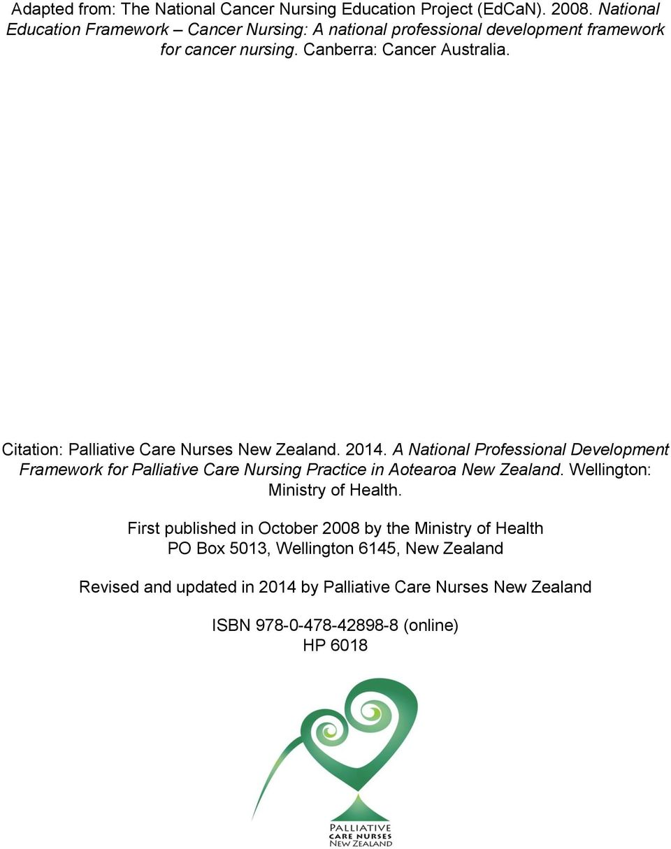 Citation: Palliative Care Nurses New Zealand. 2014. A National Professional Development Framework for. Wellington: Ministry of Health.