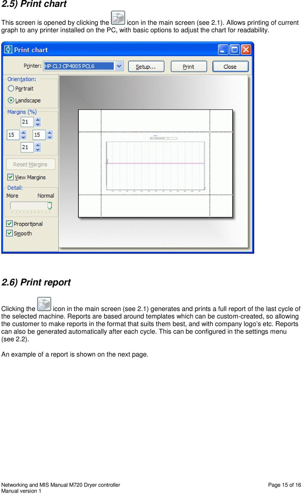 1) generates and prints a full report of the last cycle of the selected machine.