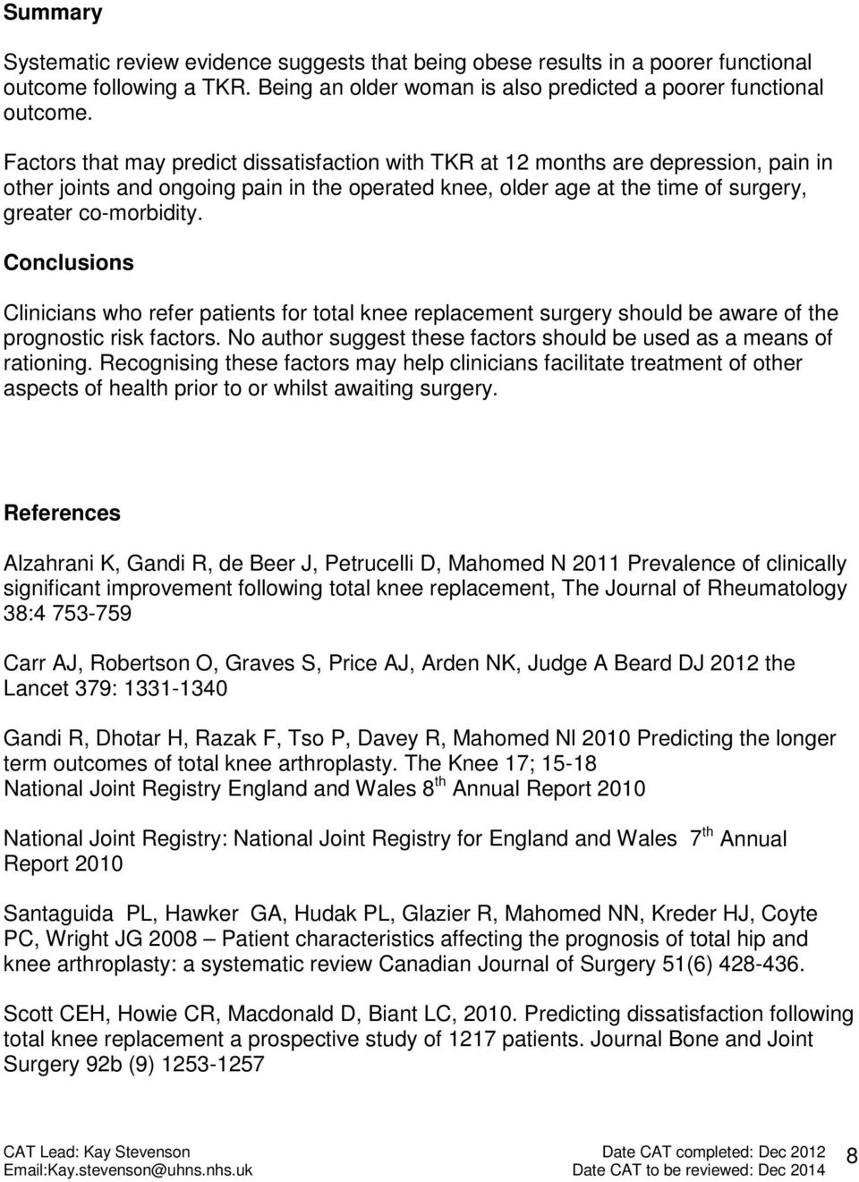 Conclusions Clinicians who refer patients for total knee replacement surgery should be aware of the prognostic risk factors. No author suggest these factors should be used as a means of rationing.
