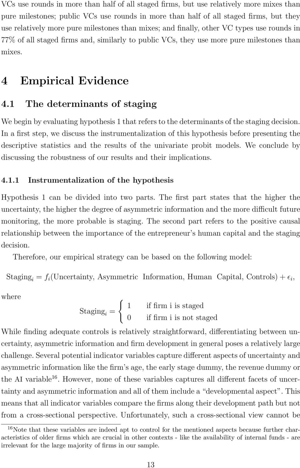 1 The determinants of staging We begin by evaluating hypothesis 1 that refers to the determinants of the staging decision.