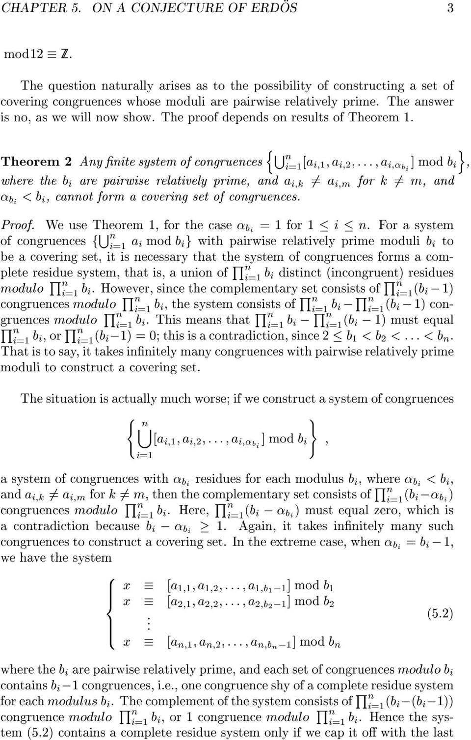 for k 6= m, ad æ bi éb i,caot form a coverig set of cogrueces Proof We use Theorem S 1, for the case æ bi =1for 1 ç i ç Forasystem of cogrueces f a i=1 i mod b i g with pairwise relatively prime