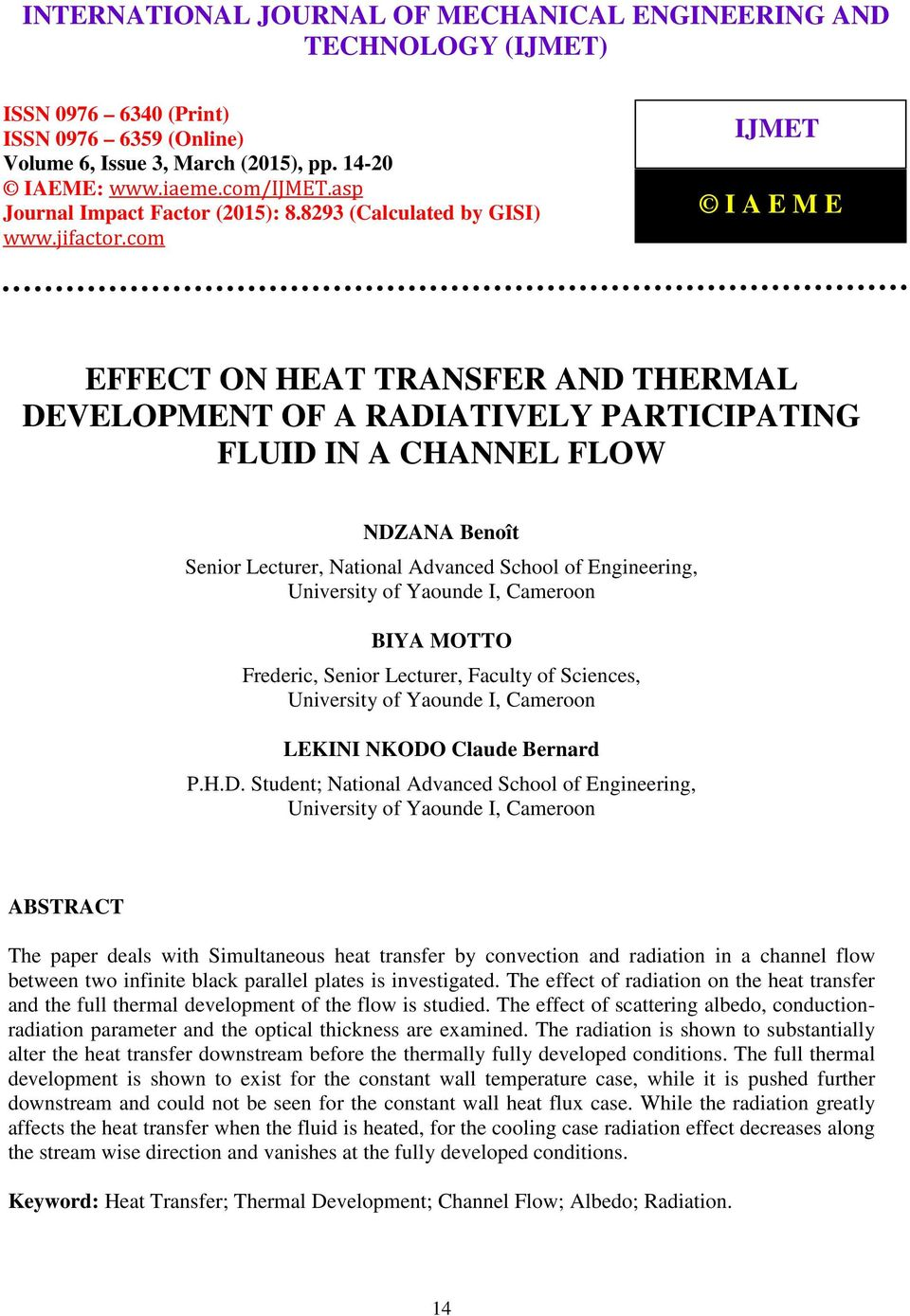 com IJMET I A E M E EFFECT ON HEAT TRANSFER AND THERMAL DEVELOPMENT OF A RADIATIVELY PARTICIPATING FLUID IN A CHANNEL FLOW NDZANA Benoît Senior Lecturer, National Advanced School of Engineering,
