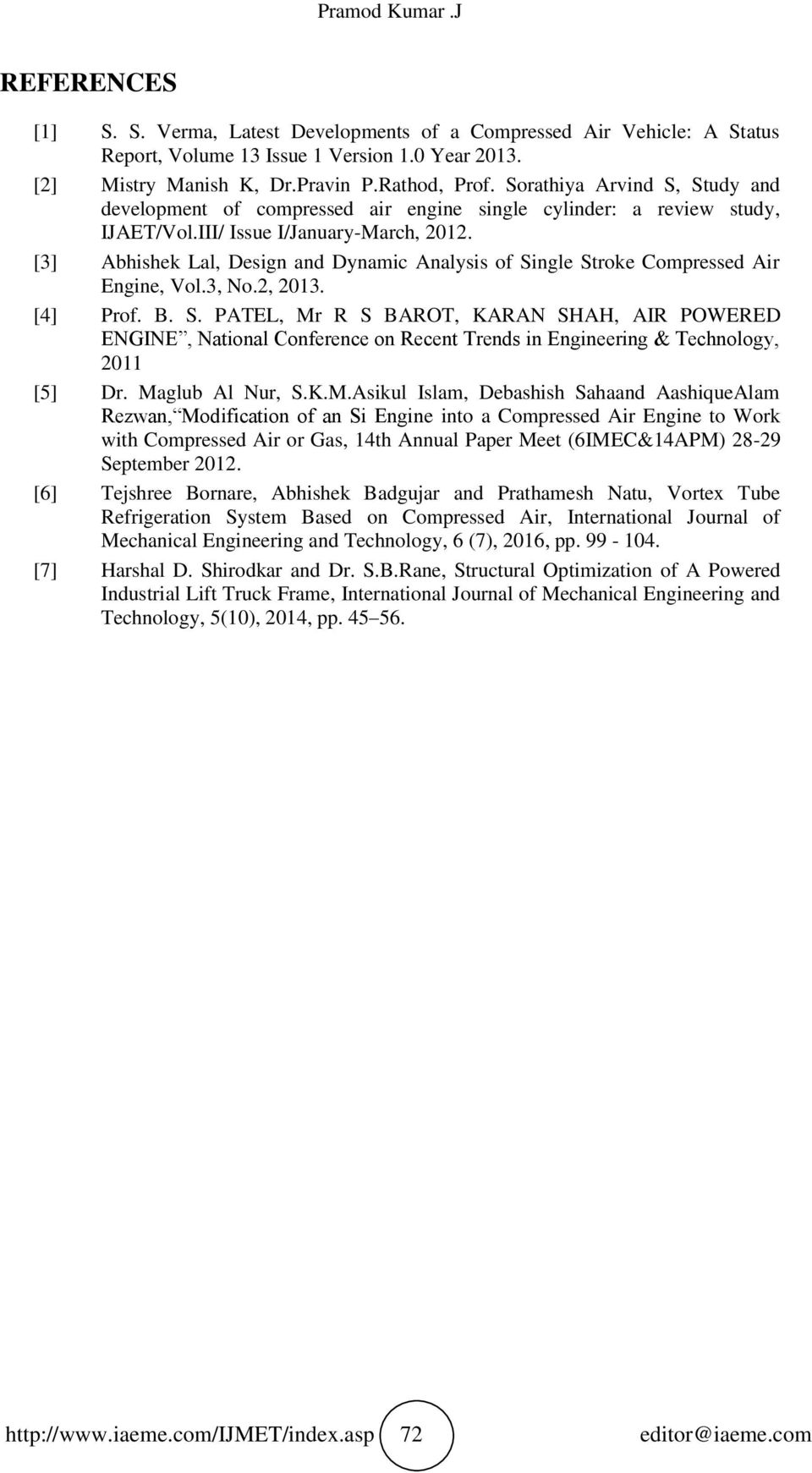[3] Abhishek Lal, Design and Dynamic Analysis of Single Stroke Compressed Air Engine, Vol.3, No.2, 2013. [4] Prof. B. S. PATEL, Mr R S BAROT, KARAN SHAH, AIR POWERED ENGINE, National Conference on Recent Trends in Engineering & Technology, 2011 [5] Dr.