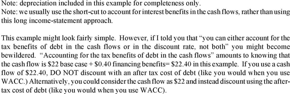 However, if I told you that you can either account for the tax benefits of debt in the cash flows or in the discount rate, not both you might become bewildered.