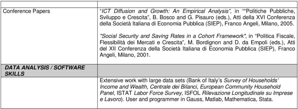 """Social Security and Saving Rates in a Cohort Framework"", in Politica Fiscale, Flessibilità dei Mercati e Crescita, M. Bordignon and D. da Empoli (eds."