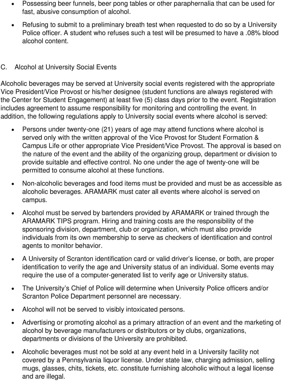 Alcohol at University Social Events Alcoholic beverages may be served at University social events registered with the appropriate Vice President/Vice Provost or his/her designee (student functions