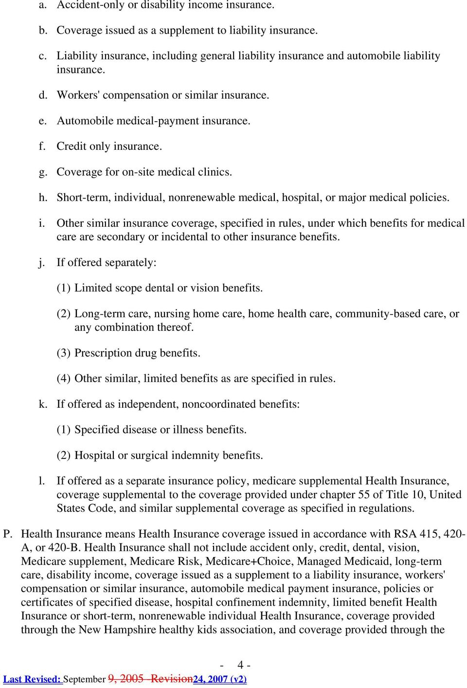 Credit only insurance. g. Coverage for on-site medical clinics. h. Short-term, individual, nonrenewable medical, hospital, or major medical policies. i. Other similar insurance coverage, specified in rules, under which benefits for medical care are secondary or incidental to other insurance benefits.