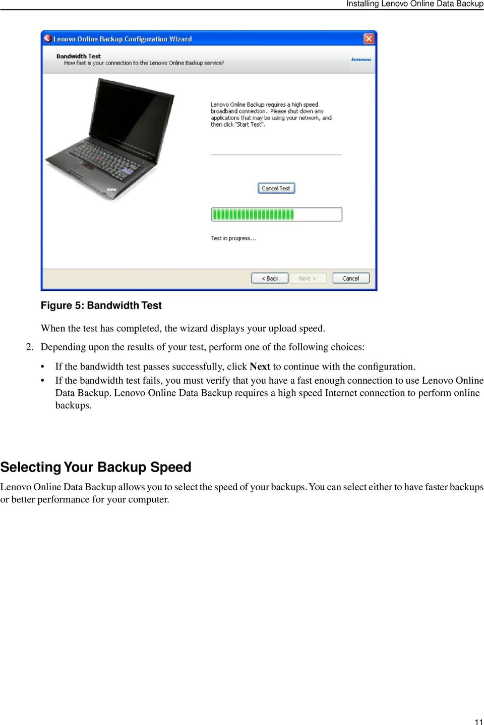 If the bandwidth test fails, you must verify that you have a fast enough connection to use Lenovo Online Data Backup.
