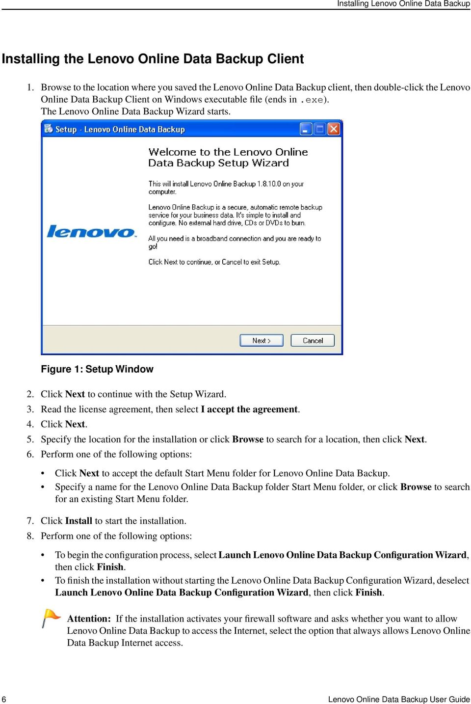 The Lenovo Online Data Backup Wizard starts. Figure 1: Setup Window 2. Click Next to continue with the Setup Wizard. 3. Read the license agreement, then select I accept the agreement. 4. Click Next. 5.