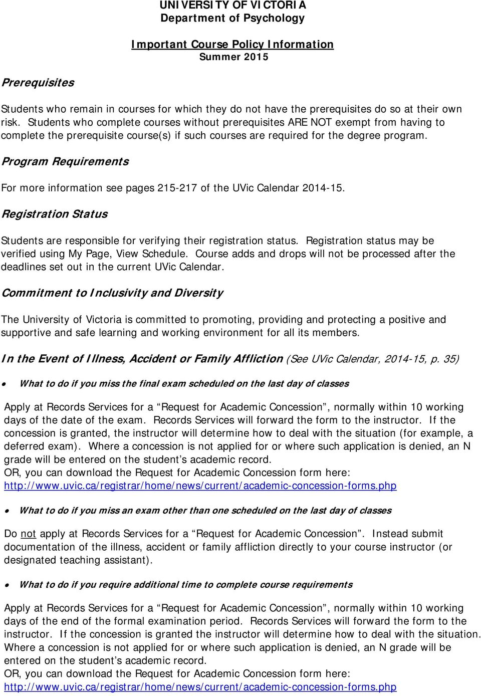 Program Requirements For more information see pages 215-217 of the UVic Calendar 2014-15. Registration Status Students are responsible for verifying their registration status.