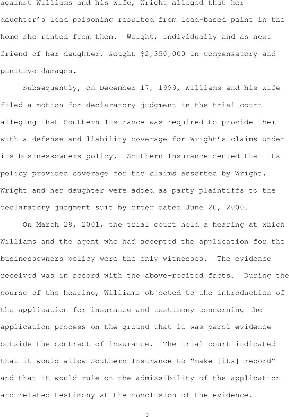Subsequently, on December 17, 1999, Williams and his wife filed a motion for declaratory judgment in the trial court alleging that Southern Insurance was required to provide them with a defense and