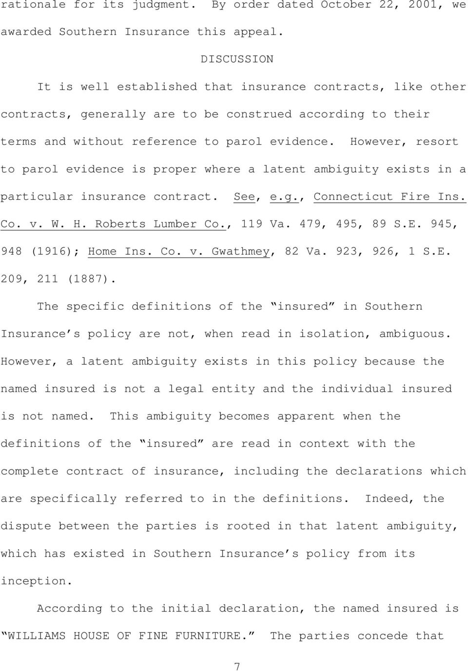 However, resort to parol evidence is proper where a latent ambiguity exists in a particular insurance contract. See, e.g., Connecticut Fire Ins. Co. v. W. H. Roberts Lumber Co., 119 Va.