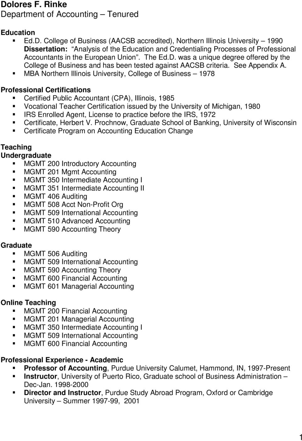 MBA Northern Illinois University, College of Business 1978 Professional Certifications Certified Public Accountant (CPA), Illinois, 1985 Vocational Teacher Certification issued by the University of