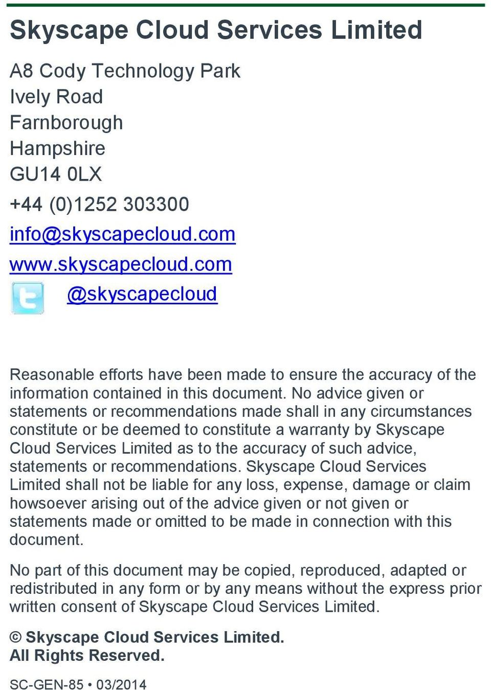 No advice given or statements or recommendations made shall in any circumstances constitute or be deemed to constitute a warranty by Skyscape Cloud Services Limited as to the accuracy of such advice,