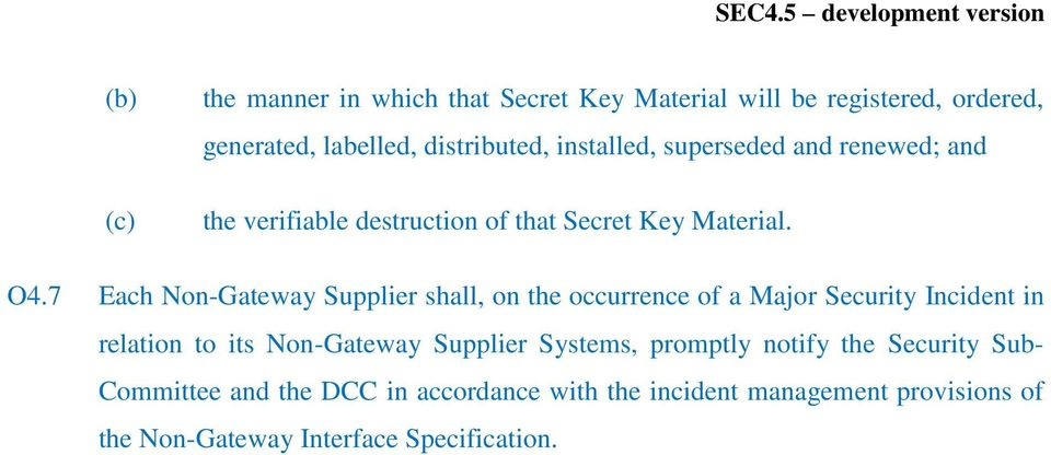 7 Each Non-Gateway Supplier shall, on the occurrence of a Major Security Incident in relation to its Non-Gateway Supplier