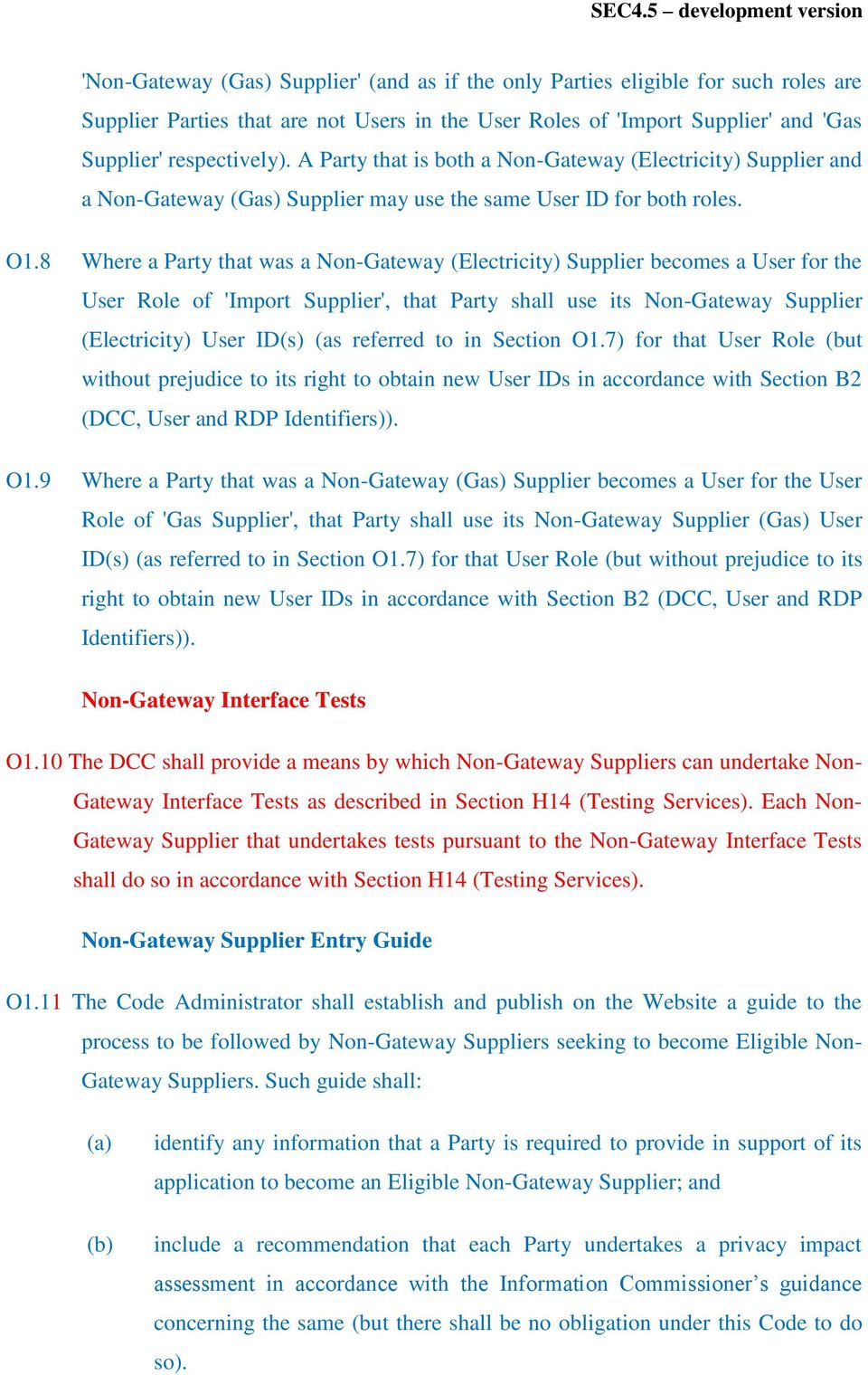 8 Where a Party that was a Non-Gateway (Electricity) Supplier becomes a User for the User Role of 'Import Supplier', that Party shall use its Non-Gateway Supplier (Electricity) User ID(s) (as