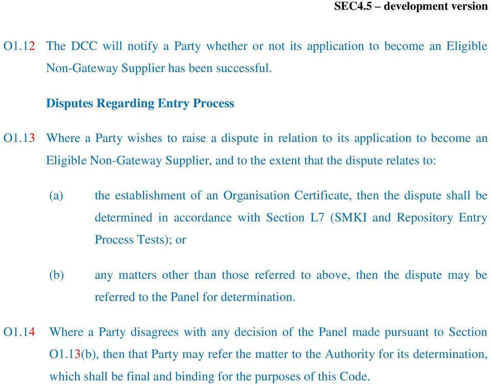 Organisation Certificate, then the dispute shall be determined in accordance with Section L7 (SMKI and Repository Entry Process Tests); or any matters other than those referred to above, then the
