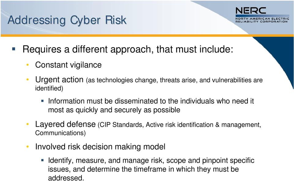 securely as possible Layered defense (CIP Standards, Active risk identification & management, Communications) Involved risk decision