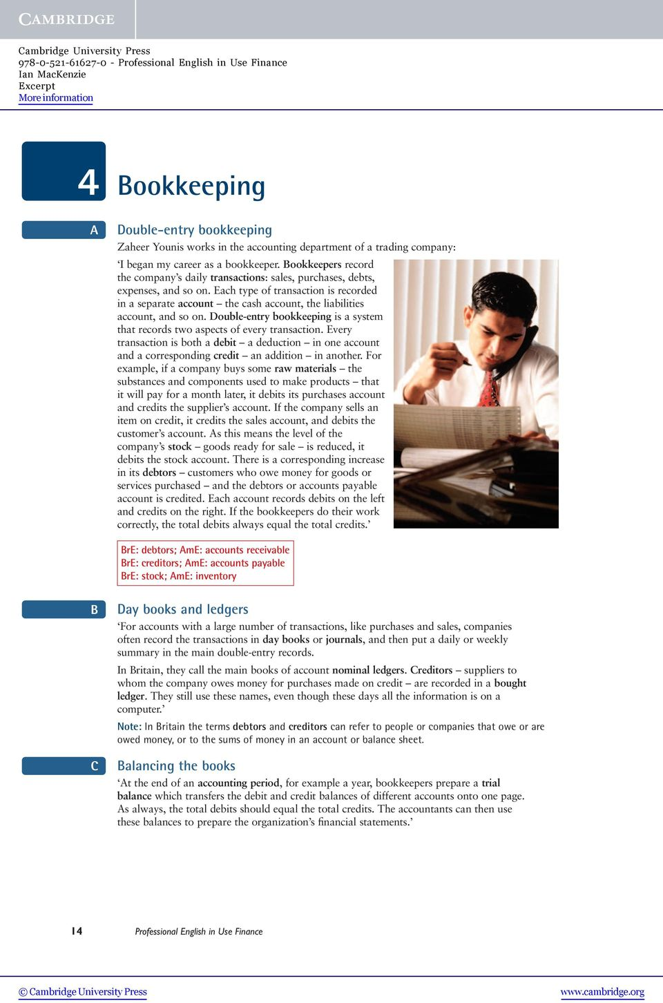 Each type of transaction is recorded in a separate account the cash account, the liabilities account, and so on. Double-entry bookkeeping is a system that records two aspects of every transaction.