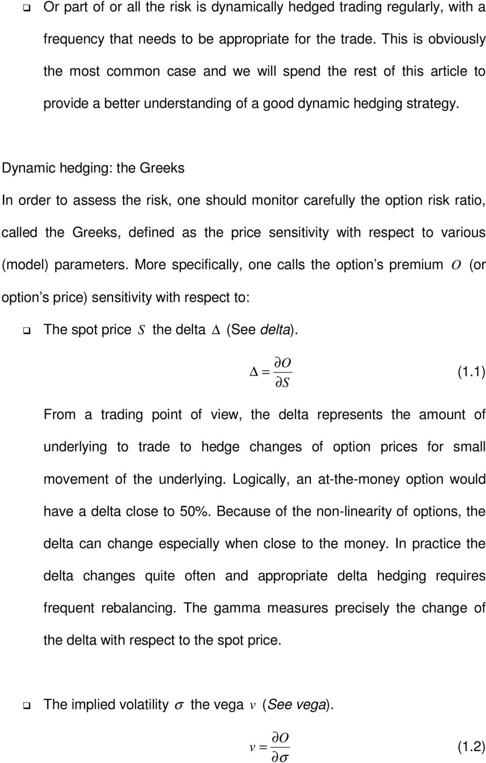 Dynamic hedging: the Greeks In order to assess the risk, one should monitor carefully the option risk ratio, called the Greeks, defined as the price sensitivity with respect to various (model)