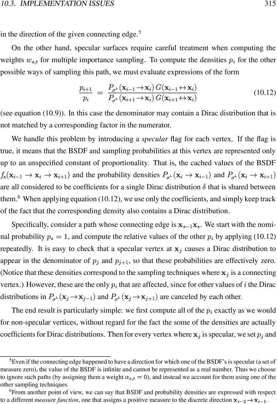 "To compute the densities A for the other possible ways of sampling this path, we must evaluate expressions of the form ACG 2 "" A >&2F/? A 04 ' A >&2 57 A A "" ACG 2F/? A 04 ' ACG 2 57 A (10."