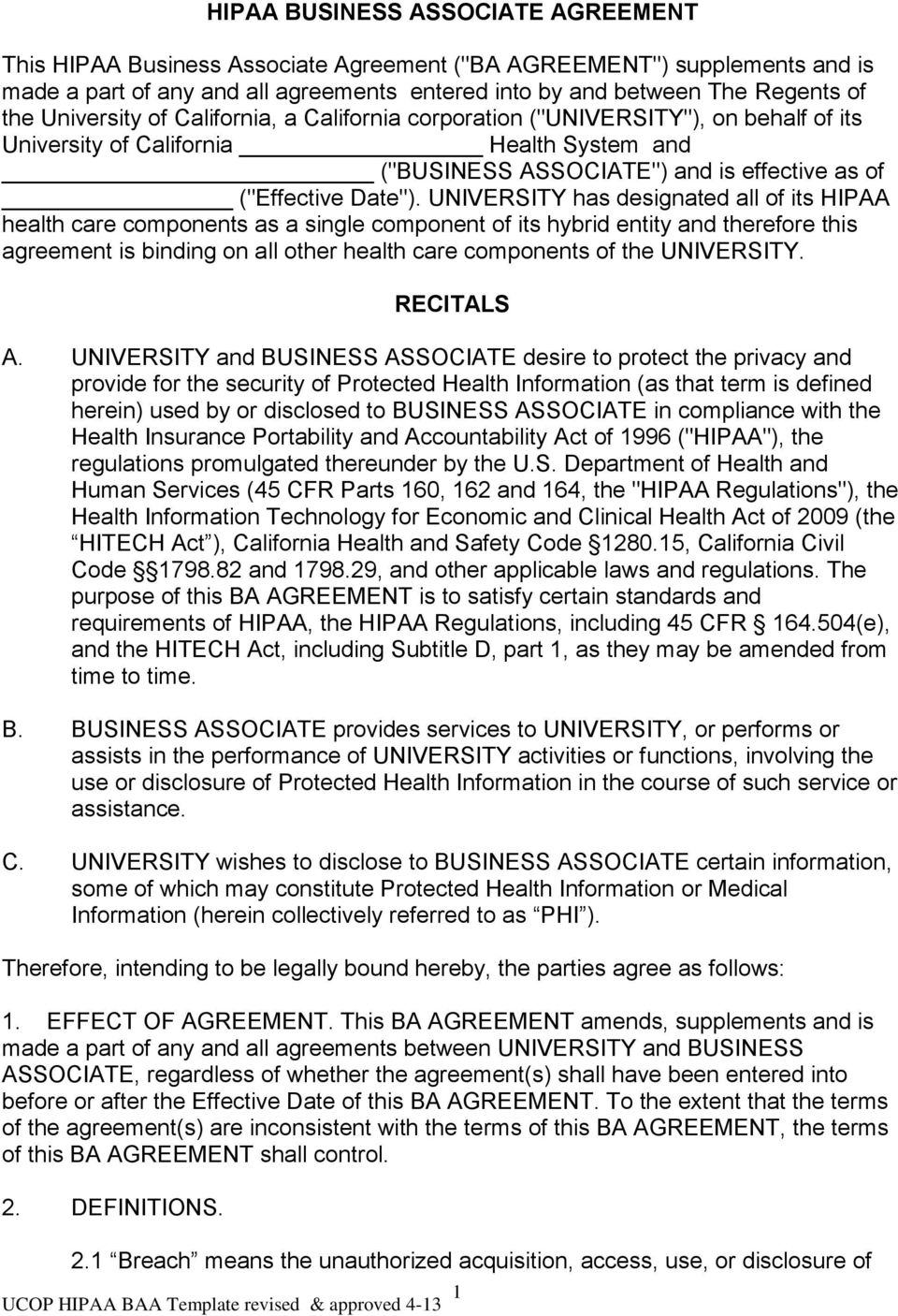UNIVERSITY has designated all of its HIPAA health care components as a single component of its hybrid entity and therefore this agreement is binding on all other health care components of the