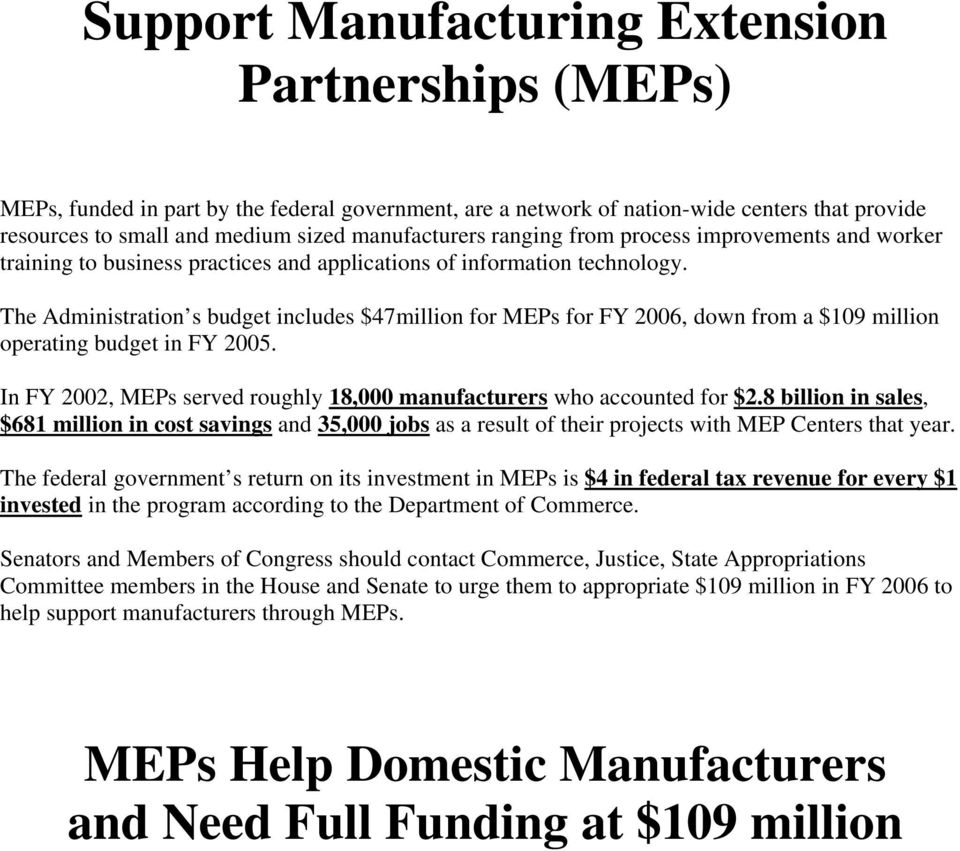 The Administration s budget includes $47million for MEPs for FY 2006, down from a $109 million operating budget in FY 2005. In FY 2002, MEPs served roughly 18,000 manufacturers who accounted for $2.