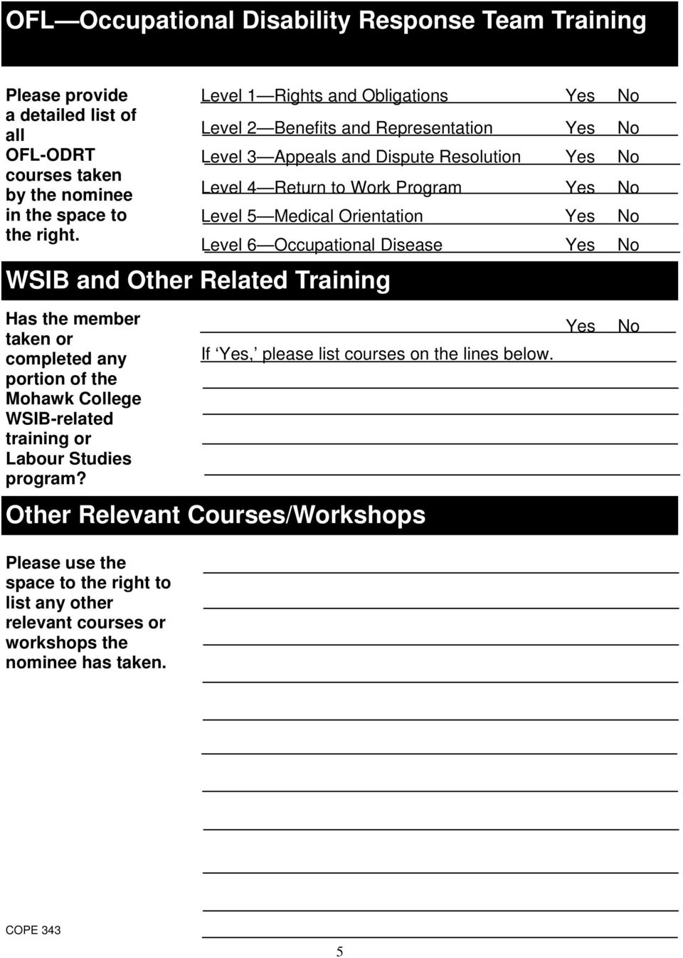 Orientation Yes No Level 6 Occupational Disease Yes No WSIB and Other Related Training Has the member taken or completed any portion of the Mohawk College WSIB-related training or