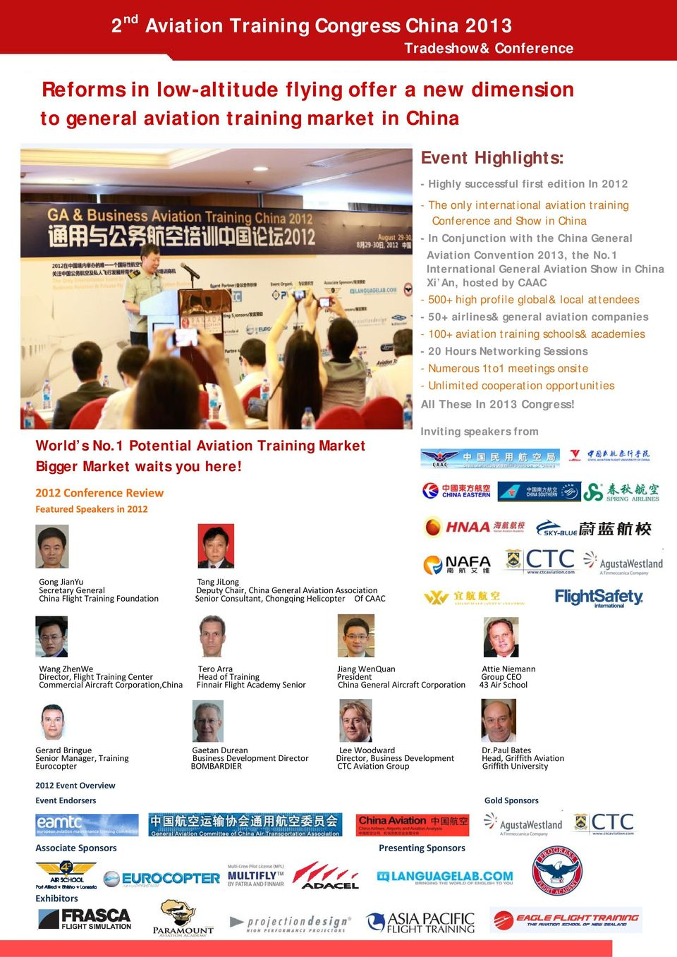 1 International General Aviation Show in China Xi An, hosted by CAAC - 500+ high profile global& local attendees - 50+ airlines& general aviation companies - 100+ aviation training schools& academies