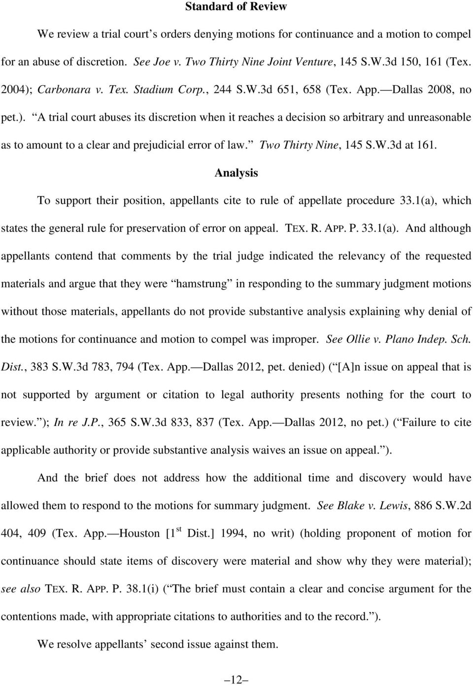Two Thirty Nine, 145 S.W.3d at 161. Analysis To support their position, appellants cite to rule of appellate procedure 33.1(a), which states the general rule for preservation of error on appeal. TEX.