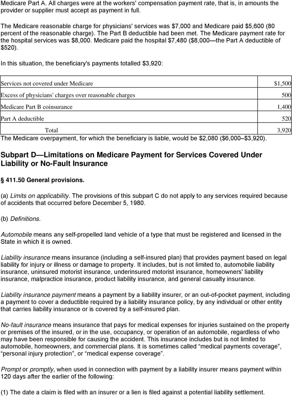 The Medicare payment rate for the hospital services was $8,000. Medicare paid the hospital $7,480 ($8,000 the Part A deductible of $520).