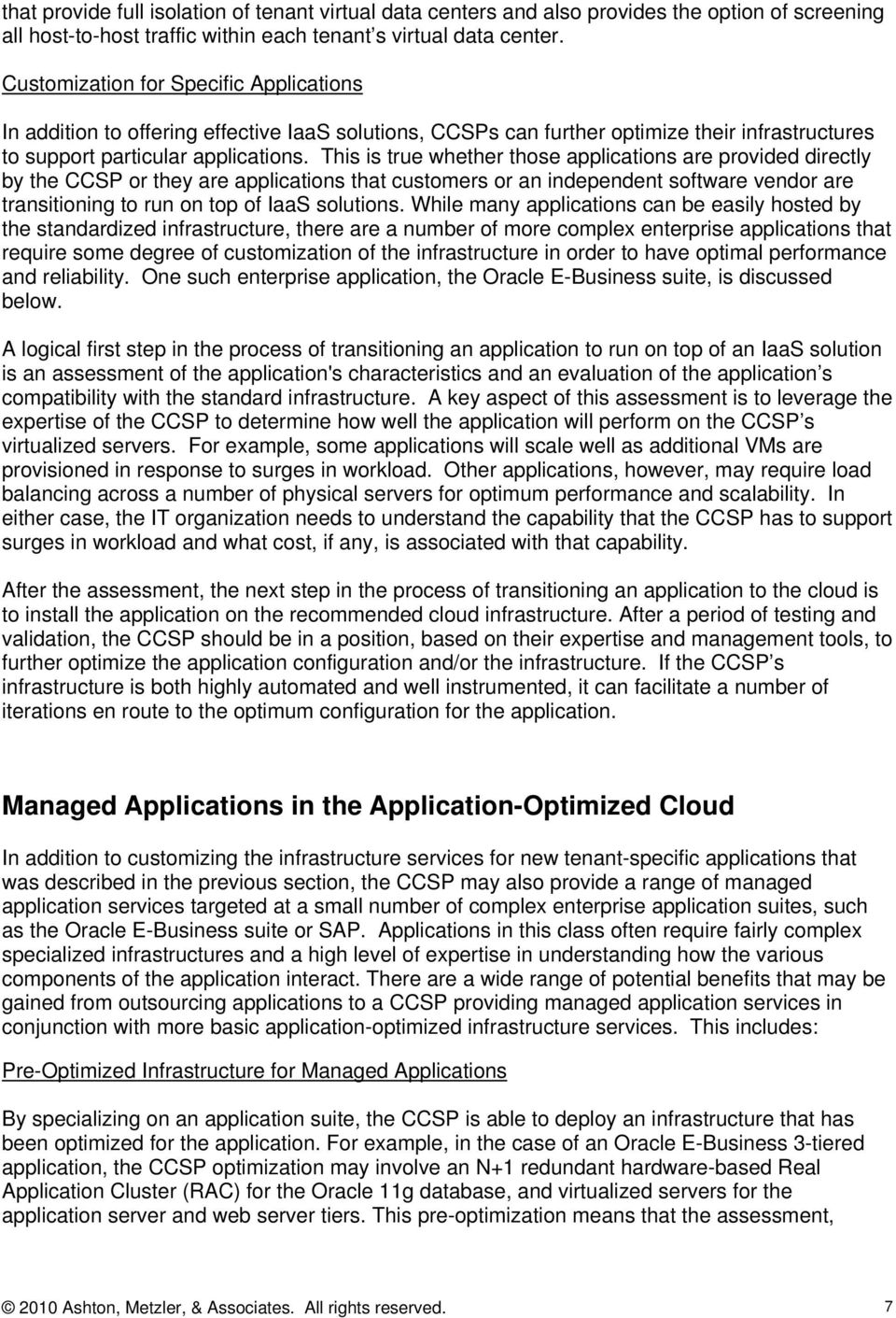 This is true whether those applications are provided directly by the CCSP or they are applications that customers or an independent software vendor are transitioning to run on top of IaaS solutions.