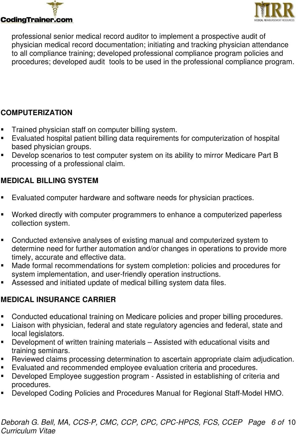 COMPUTERIZATION Trained physician staff on computer billing system. Evaluated hospital patient billing data requirements for computerization of hospital based physician groups.